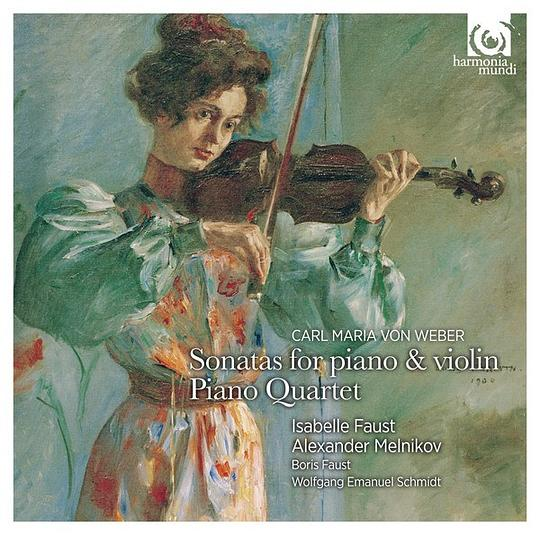Isabelle Faust... - Weber: Sonatas for Piano and Violin; Piano Quartet