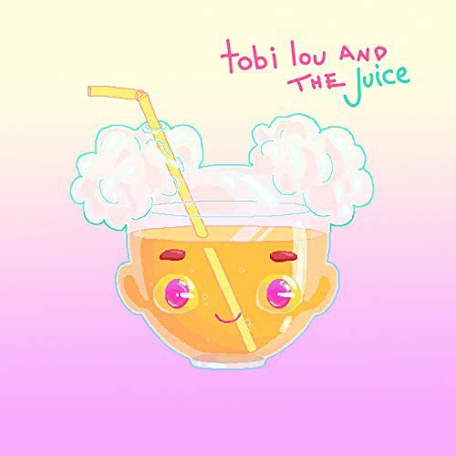 Tobi Lou - tobi lou and the Juice