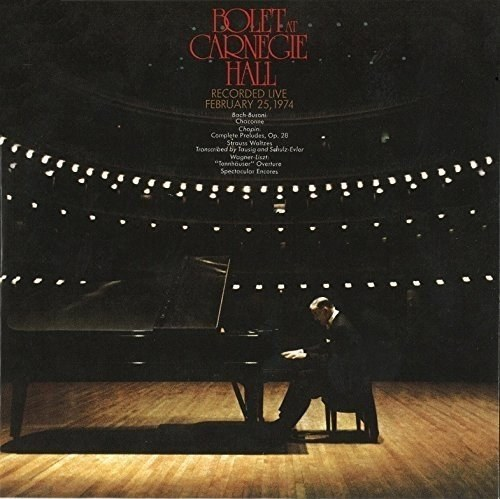 Jorge Bolet - Bolet At Carnegie Hall,Recorded Live February 25, 1974
