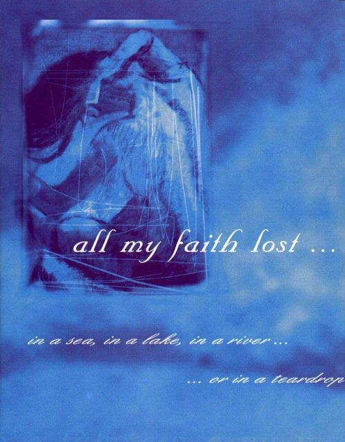 All My Faith Lost ... - In A Sea, In A Lake, In A River ... ... Or In A Teardrop