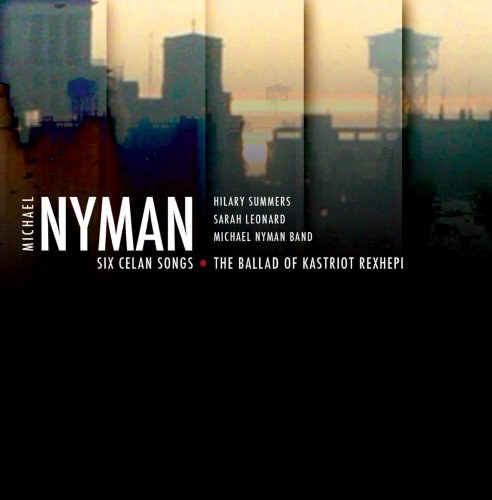 Michael Nyman Band... - Nyman: Six Celan Songs; The Ballad Of Kastriot Rexhepi