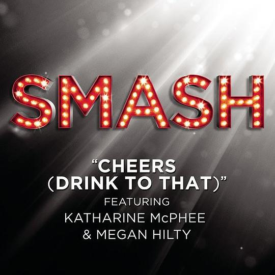 "Cheers (Drink to That) [feat. Katharine McPhee & Megan Hilty] [From the TV Series ""SMASH""] - Single"