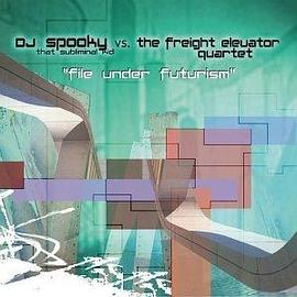 DJ Spooky Vs. the Freight Elevator Quartet - File Under Futurism