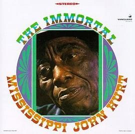 Mississippi John Hurt - The Immortal