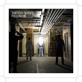 Thirteen Senses - Follow Me
