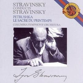 Igor Stravinsky - Stravinsky Conducts Stravinsky: Petrushka / Le Sacre du Printemps (The Rite of Spring)