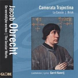 Camerata Trajectina - Camerata Trajectina – Jacob Obrecht, the secular works