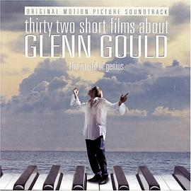 32 Short Films About Glenn Gould: Motion Picture Soundtrack (1993 Film)
