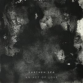 Earthen Sea - Act of Love