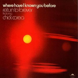 Return To Forever... - Where Have I Known You Before