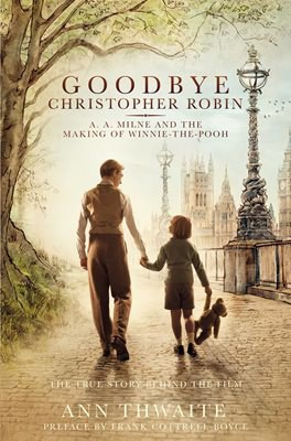 Goodbye Christopher Robin: A.A. Milne and the Making of Winnie-the-Pooh