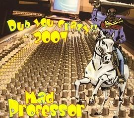 Mad Professor - Dub You Crazy Like 2007