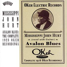 Mississippi John Hurt - Avalon Blues: Complete 1928 Okeh Recordings