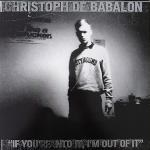 Christoph de Babalon - If You're Into It, I'm Out of It