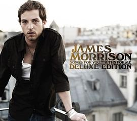James Morrison - Songs For You, Truths For Me (Deluxe Edition)