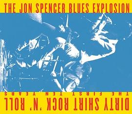 The Jon Spencer Blues Explosion - Dirty Shirt Rock 'N Roll: The First Ten Years