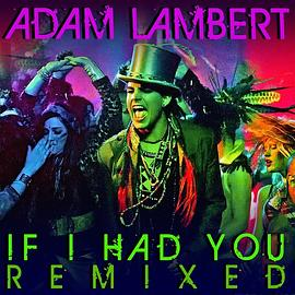 Adam Lambert - If I Had You Remixed